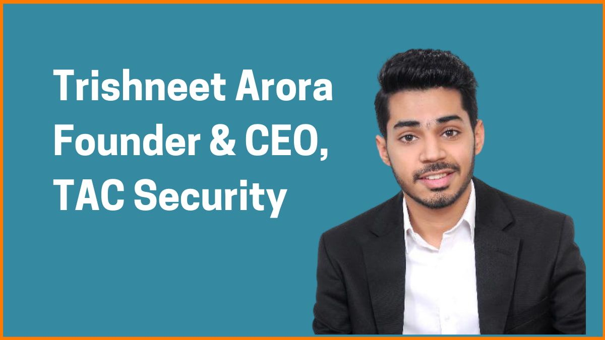 Trishneet Arora: Founder & CEO of TAC Security
