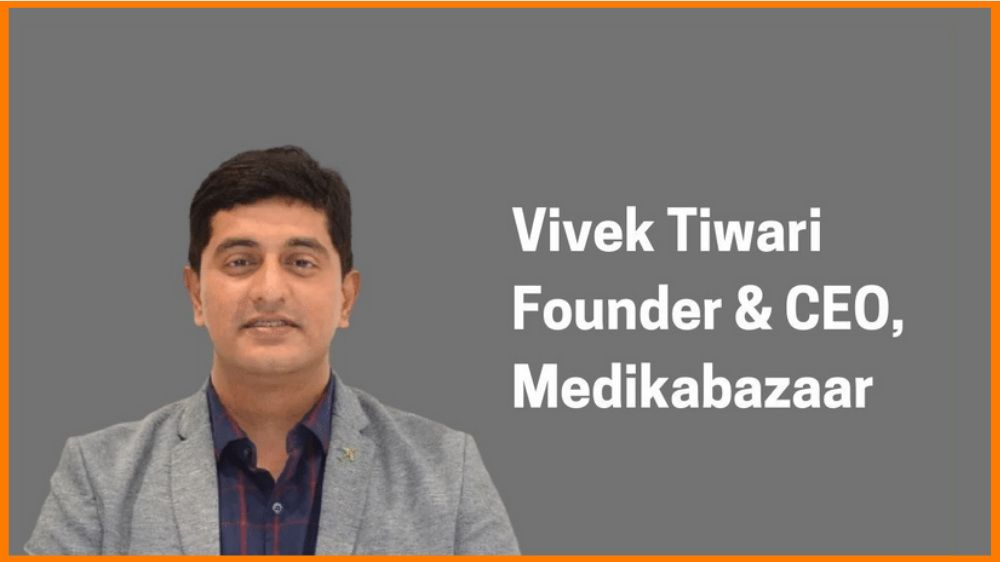 Vivek Tiwari: Founder & CEO of Medikabazaar