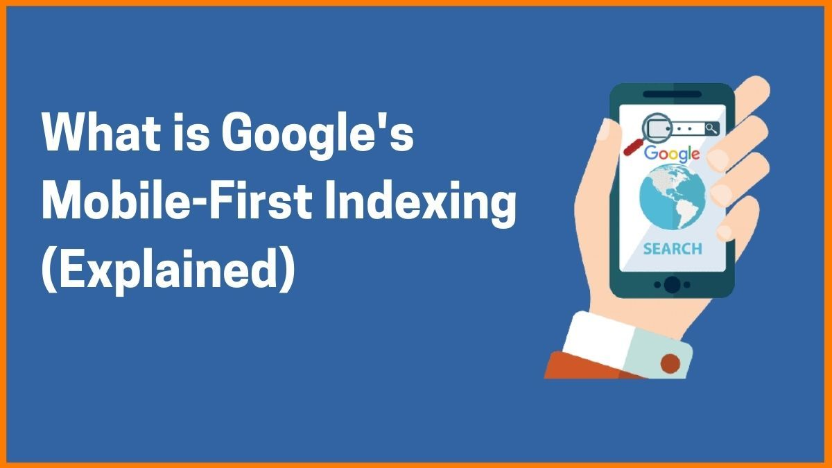 What is Google's Mobile-First Indexing (Explained)