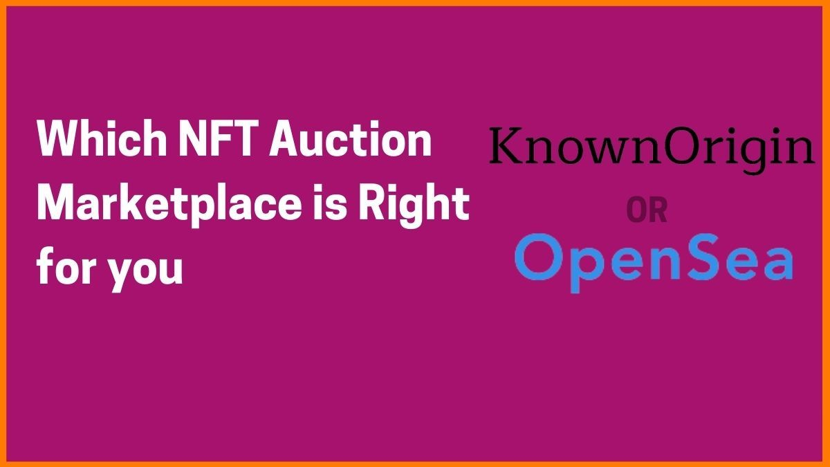 Which NFT Auction Marketplace is Right for you