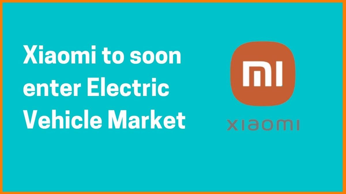 Xiaomi to soon enter Electric Vehicle Market with $10b Investment