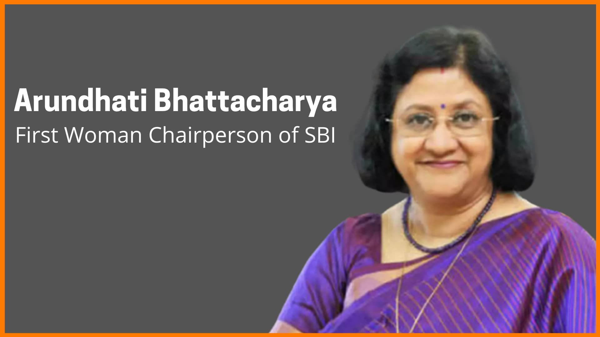 Arundhati Bhattacharya-First Woman Chairperson of the State Bank of India (SBI)
