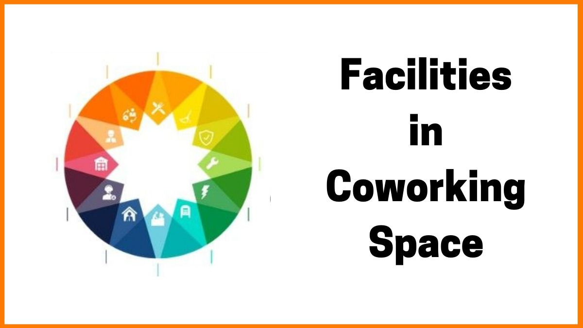 Coworking Space - Facilities and Benefits