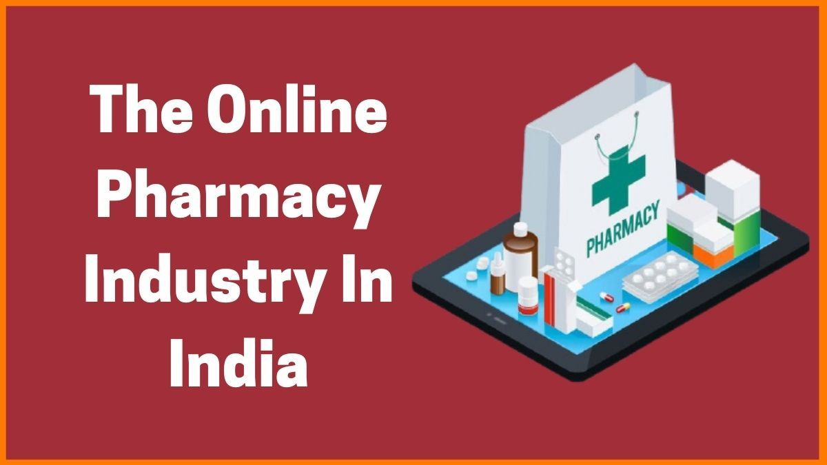An Overview Of The Online Pharmacy Industry In India