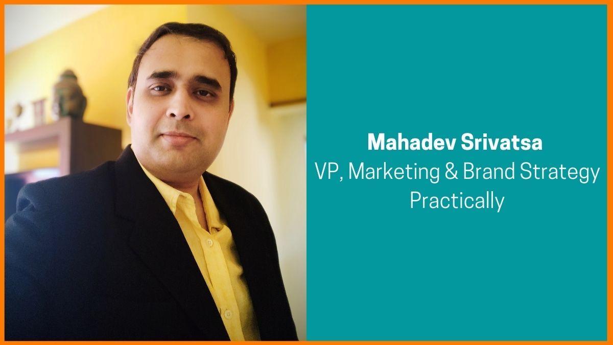 Mahadev Srivatsa, VP - Marketing & Brand Strategy, Practically