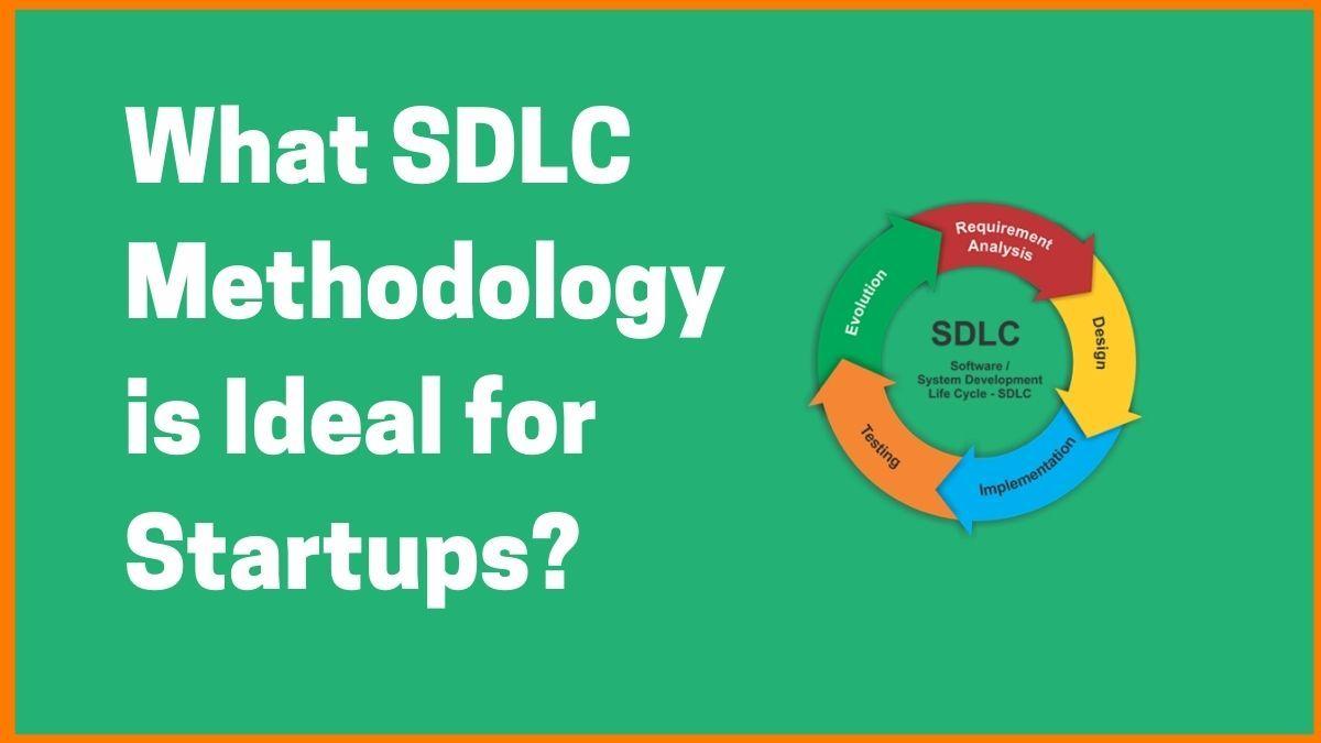 What SDLC Methodology is Ideal for Startups?