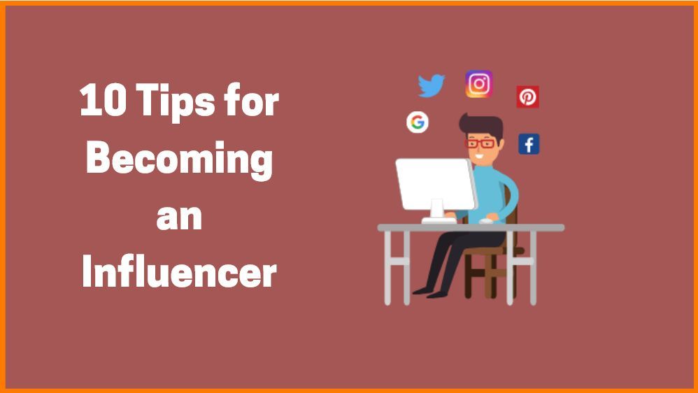 Top 10 Tips to Become an Influencer in 2021