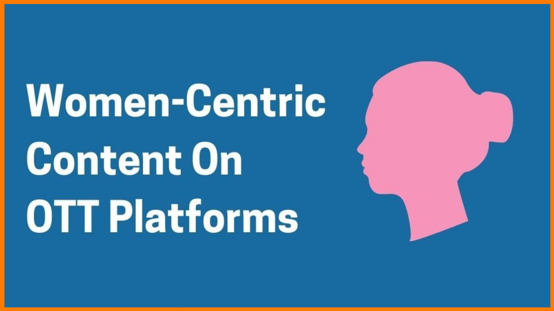 Why Streaming Platforms Are Focusing on Women-Centric Content?