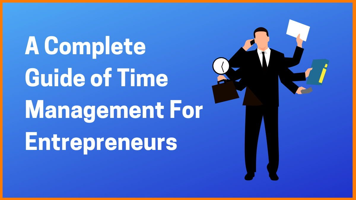 A Complete Guide of Time Management For Entrepreneurs
