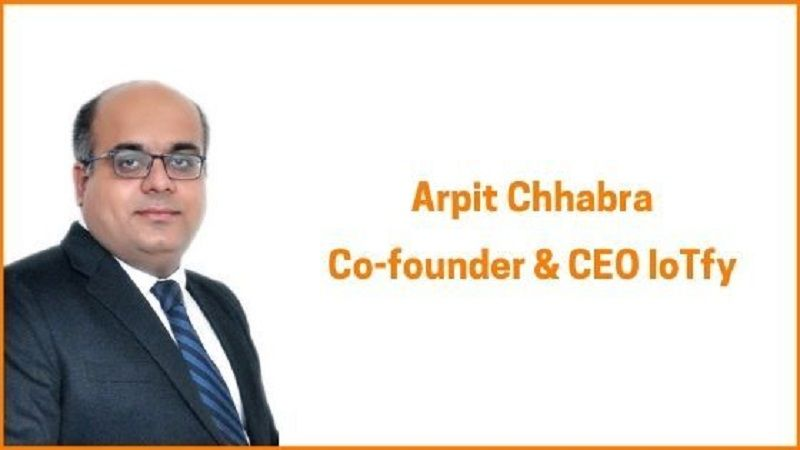 Arpit Chhabra, Co-founder & CEO IoTfy