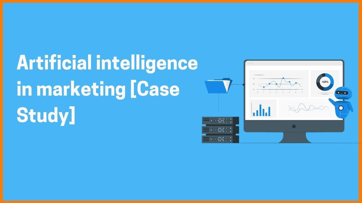 How has Artificial Intelligence Revolutionized Marketing [Case Study]