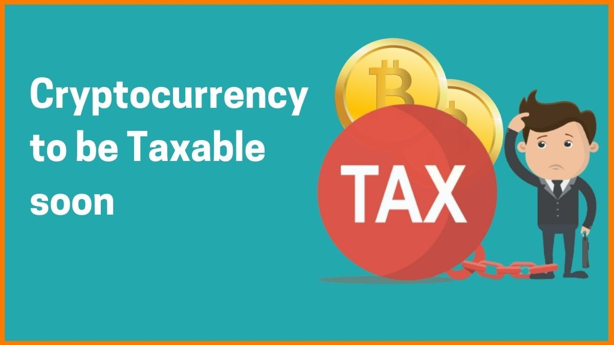 Will Cryptocurrency be taxable in India soon
