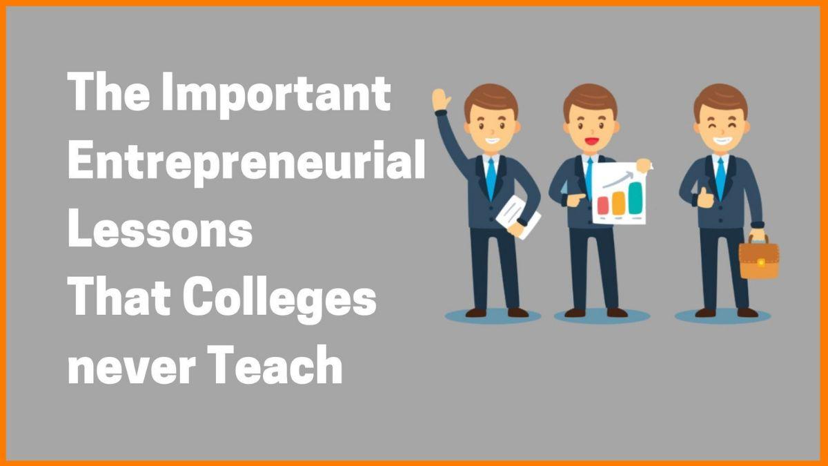 Important Entrepreneurship Lessons That College Never Teach