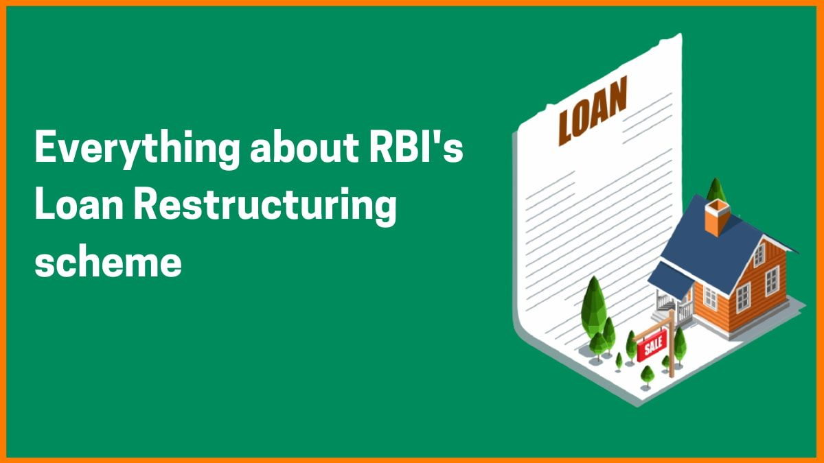 What is Loan Restructuring and Why RBI reopened One Time Loan Restructuring Scheme