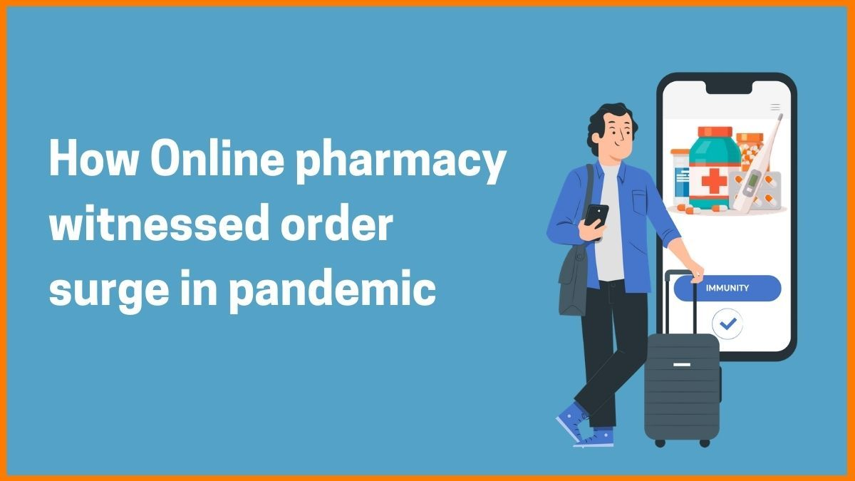 Why E-pharmacy firms saw huge order surge in second wave of pandemic