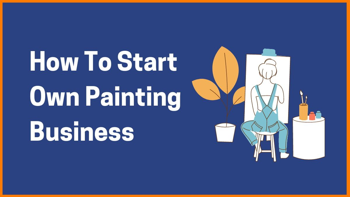 How To Start Own Painting Business