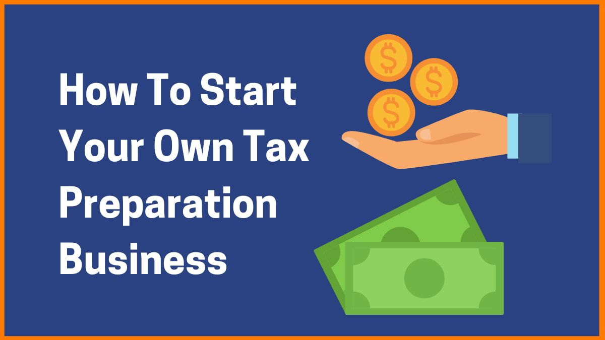 How To Start Your Own Tax Preparation Business