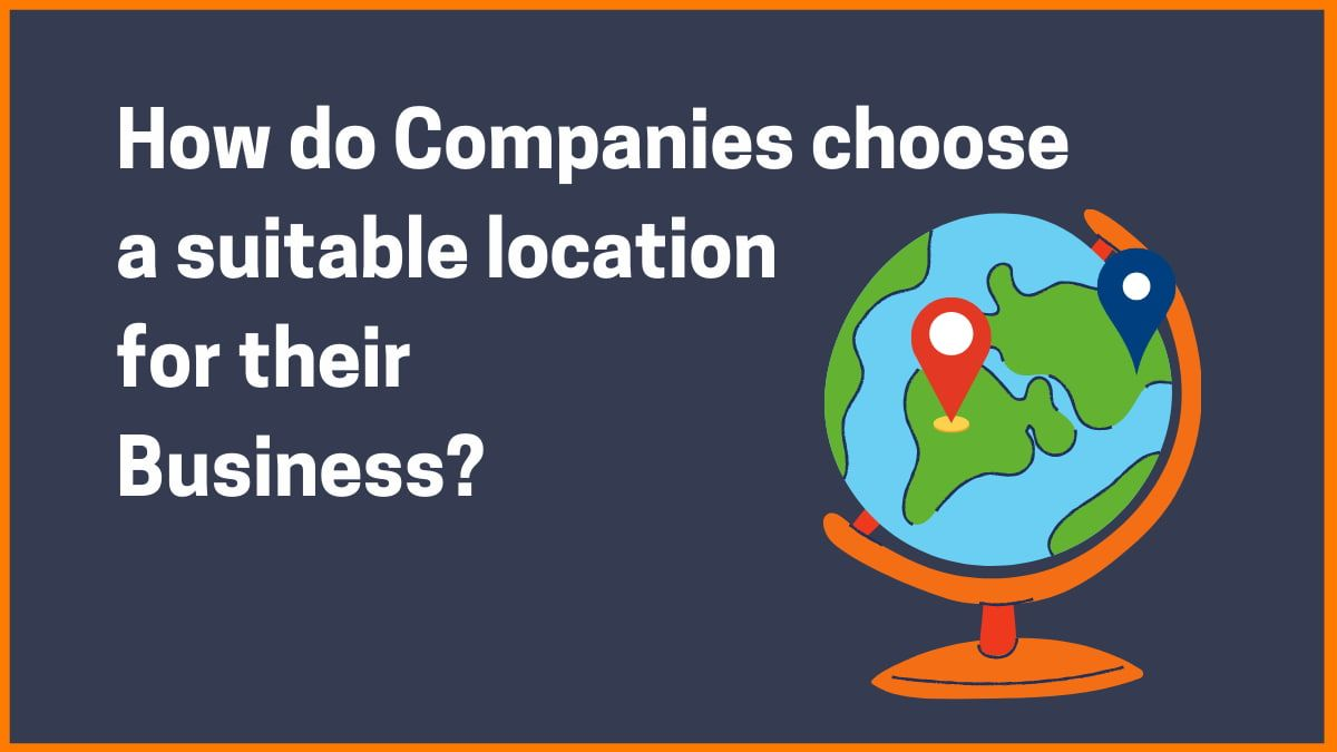 How do Companies choose a suitable location for their Business?