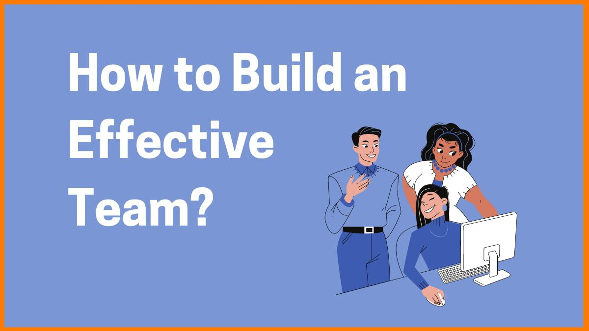 How to Build an Effective Team in 4 Steps?