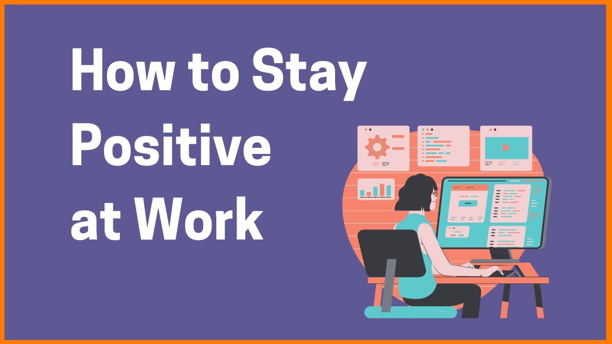 How to Stay Positive at Work | Develop Positive Attitude