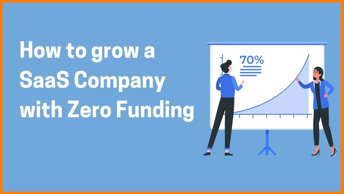 5 ways to Grow a SaaS company with No Funding