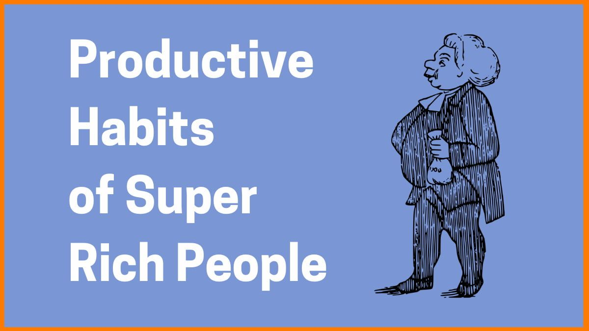Productive Habits of Super Rich People