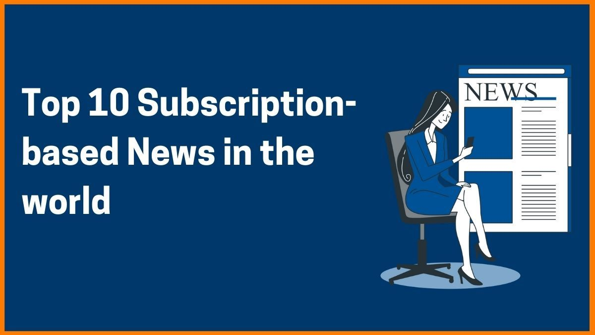 Which Subscription-based News websites people prefer across the Globe
