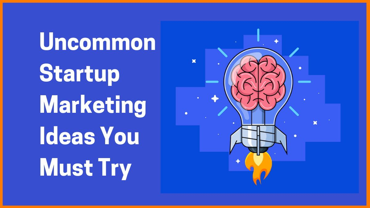 Uncommon Startup Marketing Ideas You Must Try
