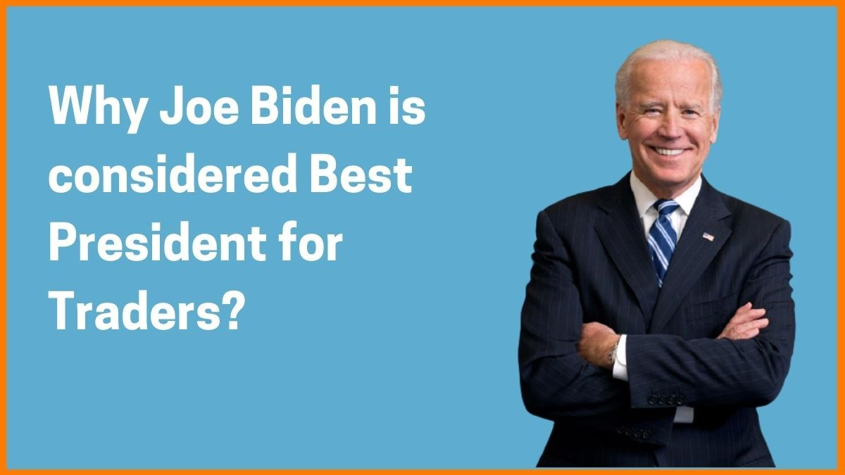 Why Joe Biden proved to be Best US President in last 75 Years for Traders
