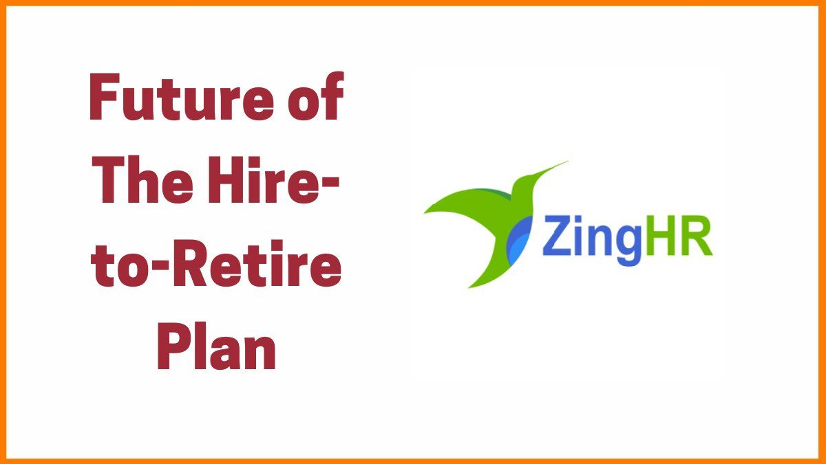ZingHR: Future of The Hire-to-Retire Plan
