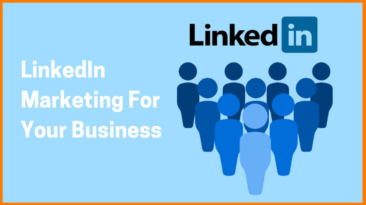 How to Use LinkedIn for Marketing your Business