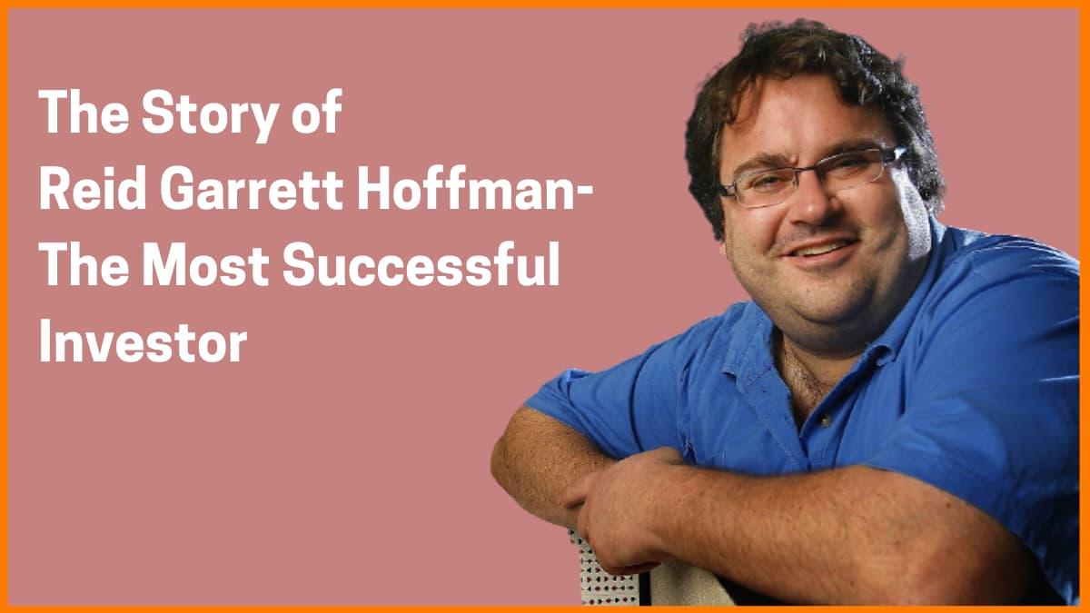 The Story of Most Successful Investor Reid Garrett Hoffman