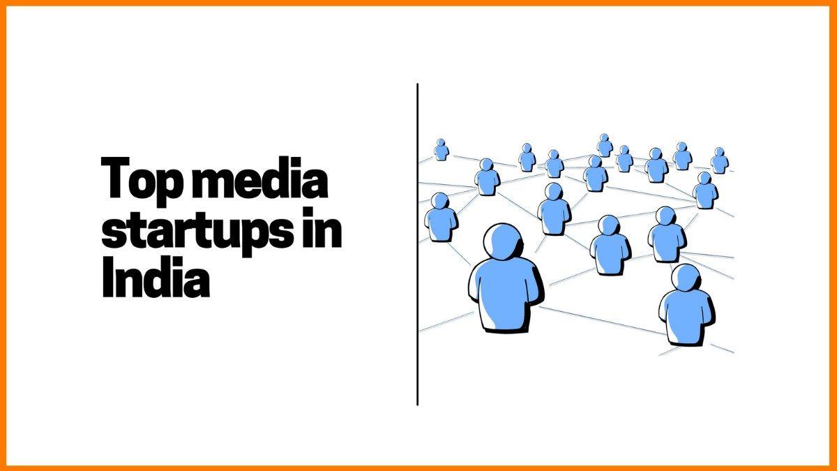 Top Media Startups in India in 2021