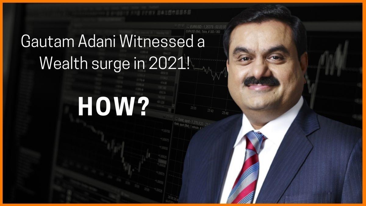 How Gautam Adani's Net Worth Surged by $43 billion in 2021?