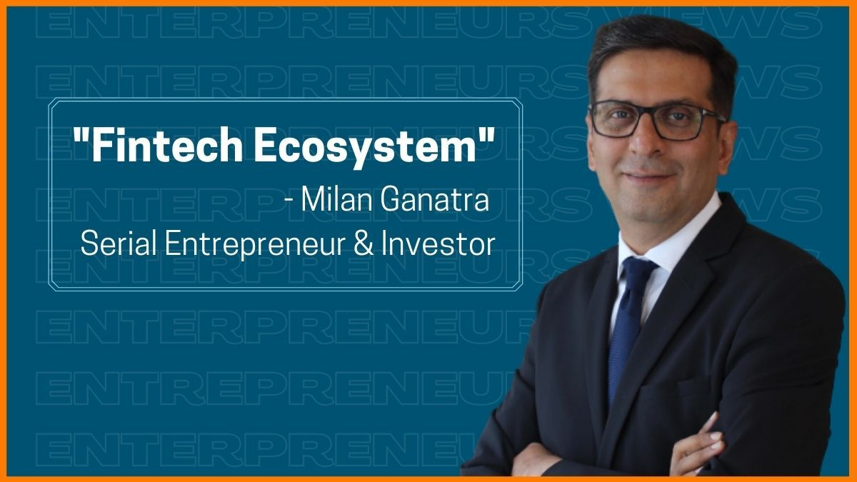 Top-Notch Entrepreneur, Milan Ganatra's View on Fintech Industry [Exclusive Interview]