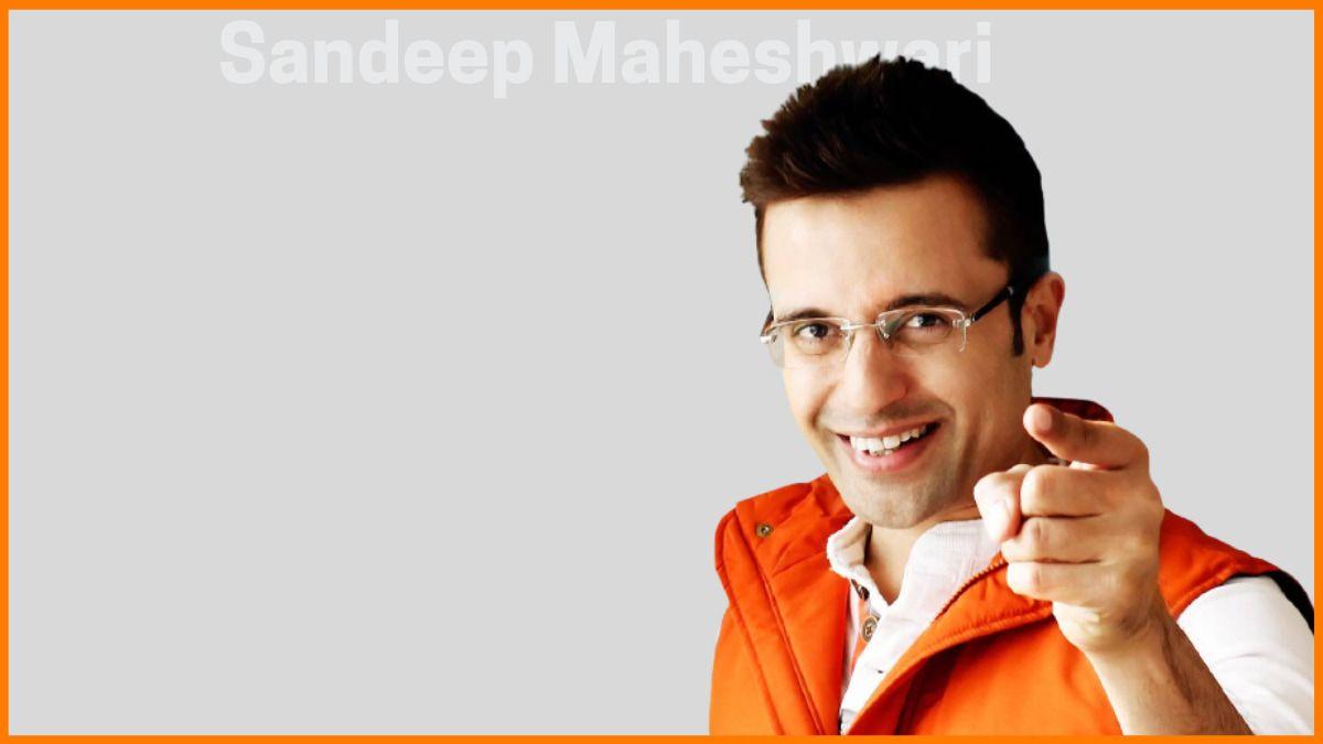 Sandeep Maheshwari - The Man of Sheer Perseverance