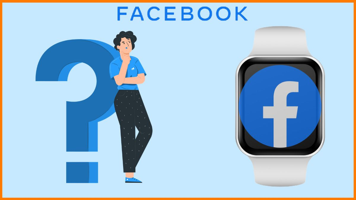 Why is Facebook launching its own Smartwatch? (Even after the Failure of its smartphone)