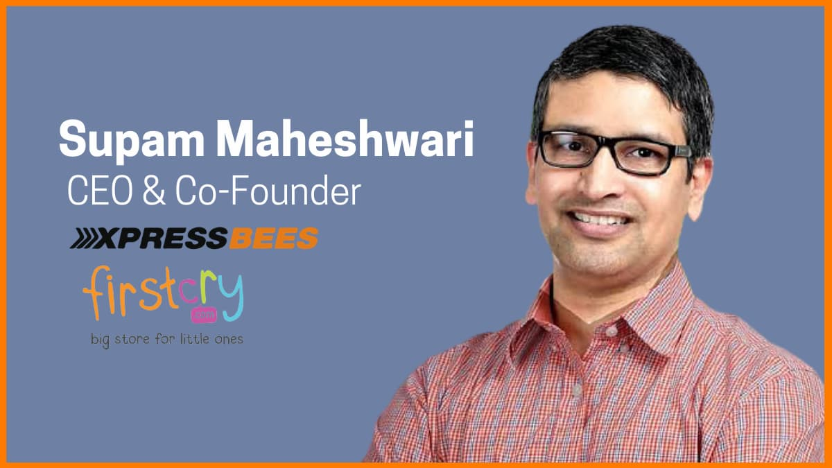 Supam Maheshwari—CEO & Co-Founder, First Cry & Xpressbees
