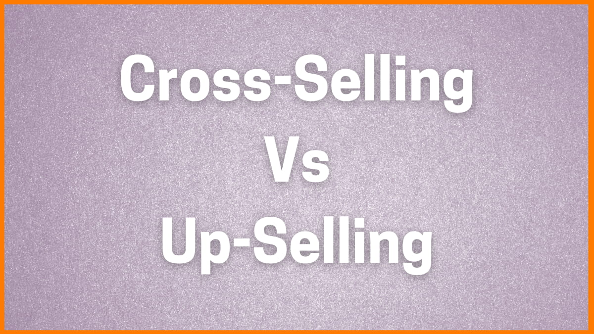 Cross-Selling And Up-Selling | Meaning and Comparison