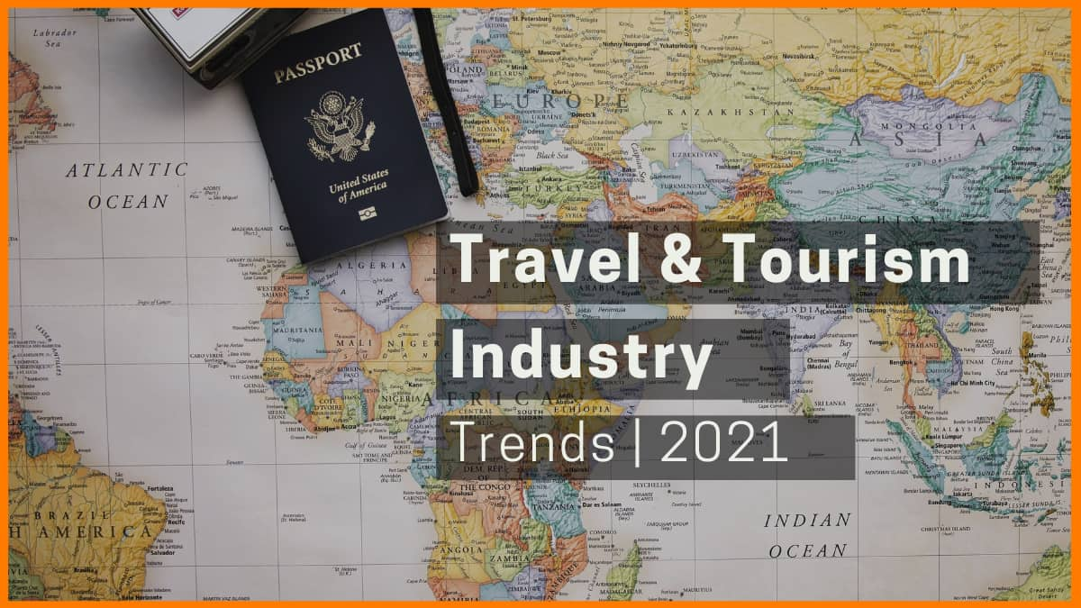 Travel and Tourism Industry Trends in 2021: Post-Covid Scenario