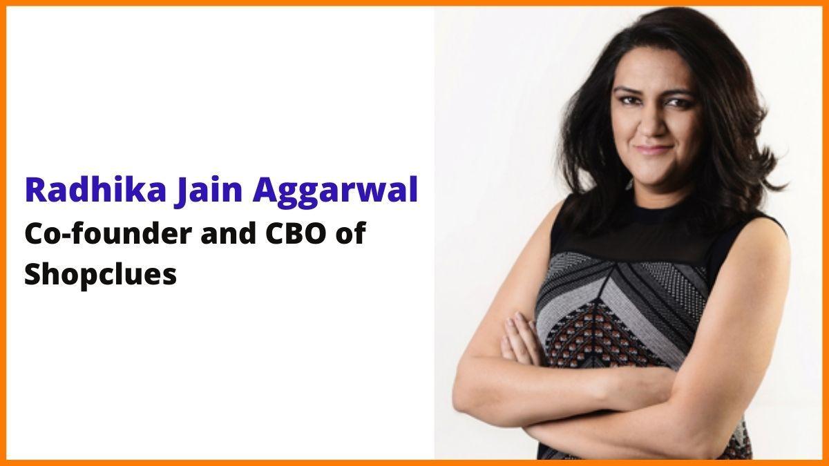 Radhika Ghai Aggarwal: Co-founder and CBO of ShopClues
